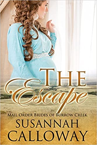 Mail Order Bride: The Escape: A Clean Western Historical Romance (Mail Order Brides of Burrow Creek Book 3)