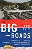 img - for By Earl Swift The Big Roads: The Untold Story of the Engineers, Visionaries, and Trailblazers Who Created the Amer (Reprint) book / textbook / text book