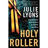 Holy Roller: Finding Redemption and the Holy Ghost in a Forgotten Texas Churchby Julie Lyons