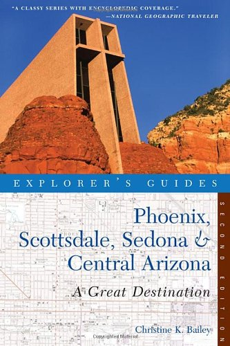 Explorer'S Guide Phoenix, Scottsdale, Sedona & Central Arizona: A Great Destination (Second Edition)  (Explorer'S Great Destinations)