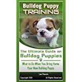 Bulldog Puppy Training: The Ultimate Guide on Bulldog Puppies, What to Do When You Bring Home Your New Bulldog Puppy ~ Lee Stanzin