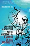img - for Laughing and Crying about Anesthesia: A Memoir of Risk and Safety book / textbook / text book