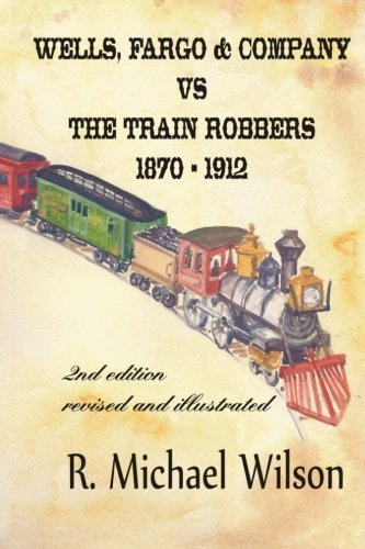 wells-fargo-company-vs-the-train-robbers-1870-1912-2nd-edition-revised-and-illustrated-by-r-michael-