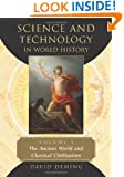 Science and Technology in World History, Vol. 1: The Ancient World and Classical Civilization