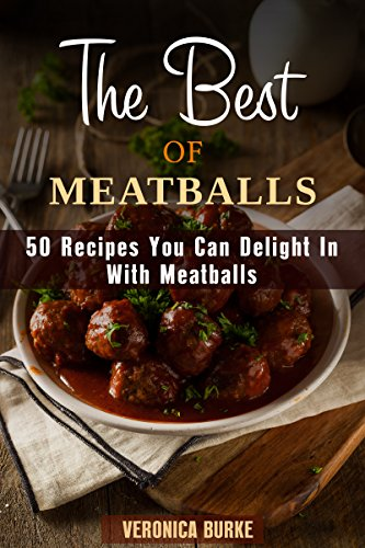 The Best of Meatballs: 50 Recipes You Can Delight In With Meatballs (Italian-Inspired Recipes) by Veronica Burke