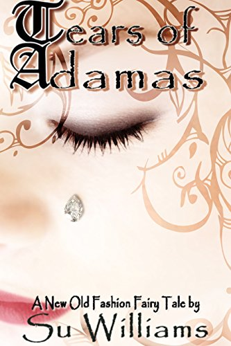 Book: Tears of Adamas - A New Old-Fashion Fairy Tale Short Story (With Bonus Content) by Su Williams