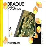 Braque: Femme a la Guitare (L'Art en Jeu)