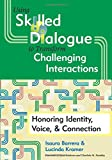 img - for Using Skilled Dialogue to Transform Challenging Interactions: Honoring Identity, Voice, and Connection book / textbook / text book