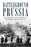 Battleground Prussia: The Assault on Germanys Eastern Front 1944-45 (General Military) by Buttar, Prit (2012) Paperback