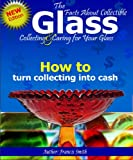 The Facts About Collectable Glass - Collecting and Caring For Your Glass