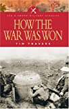 img - for How the War Was Won: Factors That Led to Victory in World War One (Pen & Sword Military Classics) by Tim Travers (1-Jan-2005) Paperback book / textbook / text book