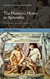 The Homeric Hymn to Aphrodite: Introduction, Text, and Commentary (Oxford Classical Monographs)