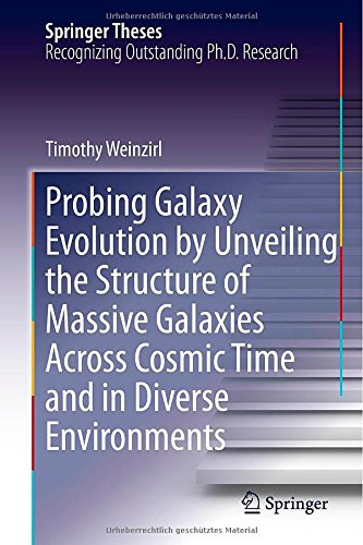 Probing Galaxy Evolution By Unveiling The Structure Of Massive Galaxies Across Cosmic Time And In Diverse Environments (Springer Theses)