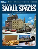 Model Railroading in Small Spaces, Second Edition (Model Railroaders How-to Guide)