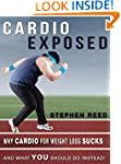 CARDIO EXPOSED!: Why Cardio For Weigh...
