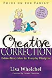 img - for Creative Correction by Whelchel, Lisa [Tyndale House Publishers, Inc.,2005] (Paperback) book / textbook / text book