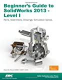 Beginners Guide to SolidWorks 2013 - Level 1