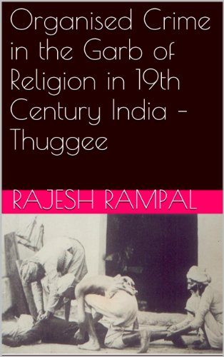 Organised Crime in the Garb of Religion in 19th Century India - Thuggee (Essays on 19th Century India Book 4) PDF
