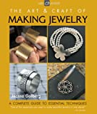 The Art & Craft of Making Jewelry: A Complete Guide to Essential Techniques (Lark Jewelry)
