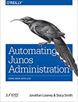 Automating Junos Administration: Doing More with Less Front Cover