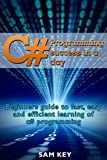 C#: Programming Success in a Day: Beginners guide to fast, easy and efficient learning of C# programming (C#, C# Programmi...