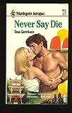 Never Say Die (Harlequin Intrigue) (0373221819) by Tess Gerritsen