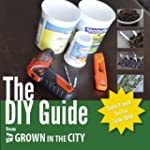 The DIY Guide from Grown in the City:...