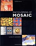 Elaine M. Goodwin Illustrated Encyclopedia of Mosaic