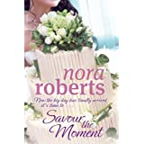 Savour The Moment: Number 3 in series (Bride Quartet)by Nora Roberts