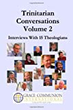 Trinitarian Conversations, Volume 2: Interviews With 15 Theologians (Youre Included)