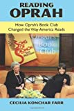 Reading Oprah: How Oprah's Book Club Changed the Way America Reads (0791462587) by Cecilia Konchar Farr