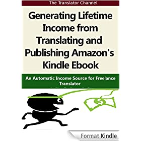 Generating Lifetime Income from Translating and Publishing Amazon's Kindle Ebook: An Automatic Income Source for Freelance Translator (English Edition)