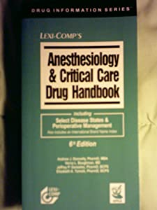 Lexi-Comp's Anesthesiology & Critical Care Drug Handbook: including Select Disease States & Perioperative Management : Also includes an International Brand Name index  by Andrew J. Donnelly