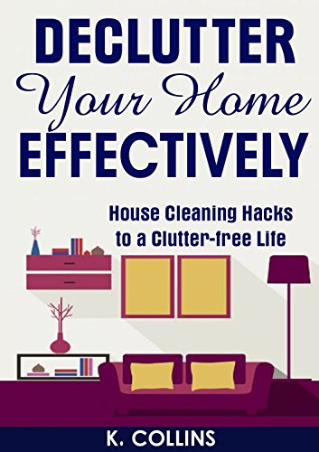 Declutter Your Home Effectively: House Cleaning Hacks to a Clutter Free Life: Home Organization and Management Tips, DIY house cleaning hacks, organize ... your Life and Home Effectively) (Organization Books compare prices)