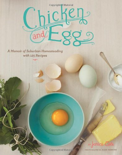 Chicken and Egg: A Memoir of Suburban Homesteading with 125 Recipes (Chickens For Eggs compare prices)