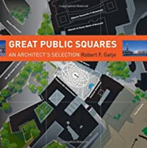Free Great Public Squares: An Architect's Selection Ebooks & PDF Download