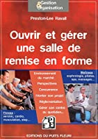 Ouvrir et gérer une salle de remise en forme. Fitness : aerobic, cardio, musculation, step... Wellness : sophrologie, pilates, spa, massages...
