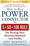 How to Be a Power Connector: The 5+50+100 Rule for Turning Your Business Network into Profits