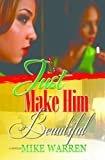 Just Make Him Beautiful
