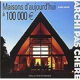 Archi pas chère : Maisons d'aujourd'hui à 100000 euros