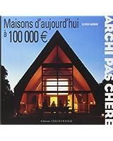 ARCHI PAS CHERE : MAISONS D'AUJOURD'HUI A 100 000 EUROS