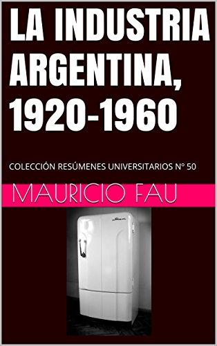 la-industria-argentina-1920-1960-coleccion-resumenes-universitarios-n-50