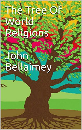 The Tree Of World Religions: seeing through the lenses of the great wisdom traditions, by John Bellaimey