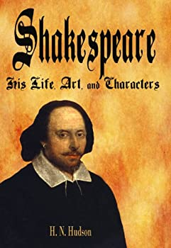 shakespeare: his life. art and characters (carefully formatted by timeless classic books) - h. n. hudson