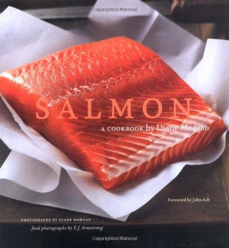 Salmon: A Cookbook by Diane Morgan, John Ash, E. J. Armstrong