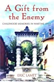 img - for A Gift from the Enemy: Childhood Memories of Wartime Italy by Eric Lamet (2007-05-03) book / textbook / text book