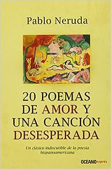 20 POEMAS DE AMOR Y UNA CANCION DESESPERADA (B) (Spanish Edition