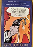 Don't Point That Thing at Me! (Library of Crime Classics) (1558820752) by Bonfiglioli, Kyril