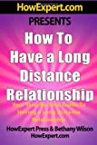 img - for How To Have a Long Distance Relationship - Your Step-By-Step Guide To Having a Long Distance Relationship book / textbook / text book