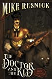 The Doctor and the Kid: A Weird West Tale (Weird West Tales) (1616145374) by Resnick, Mike